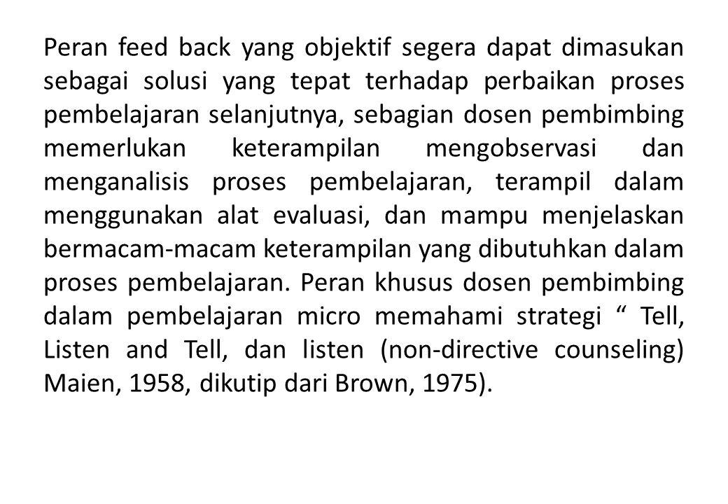 Peran feed back yang objektif segera dapat dimasukan sebagai solusi yang tepat terhadap perbaikan proses pembelajaran selanjutnya, sebagian dosen pemb