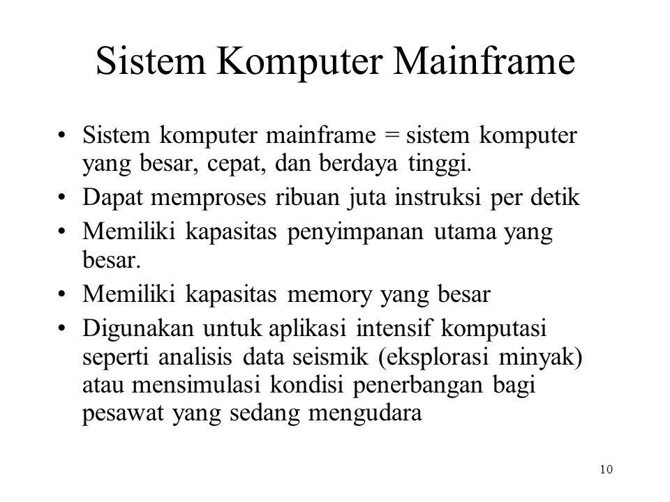 10 Sistem Komputer Mainframe Sistem komputer mainframe = sistem komputer yang besar, cepat, dan berdaya tinggi. Dapat memproses ribuan juta instruksi