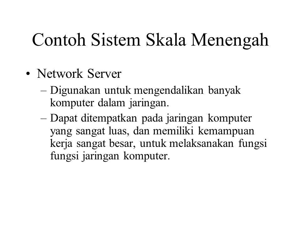 Contoh Sistem Skala Menengah Network Server –Digunakan untuk mengendalikan banyak komputer dalam jaringan. –Dapat ditempatkan pada jaringan komputer y