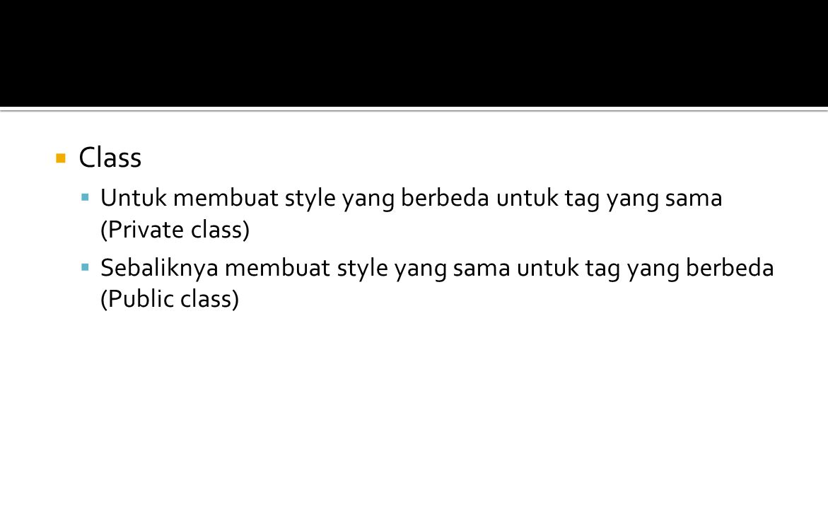  Class  Untuk membuat style yang berbeda untuk tag yang sama (Private class)  Sebaliknya membuat style yang sama untuk tag yang berbeda (Public class)