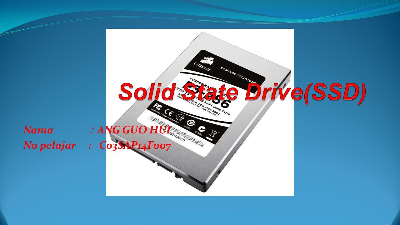 Solid State Drive(SSD) keadaan pepejal memandu (SSD) (juga dikenali sebagai cakera keadaan pepejal atau cakera elektronik.