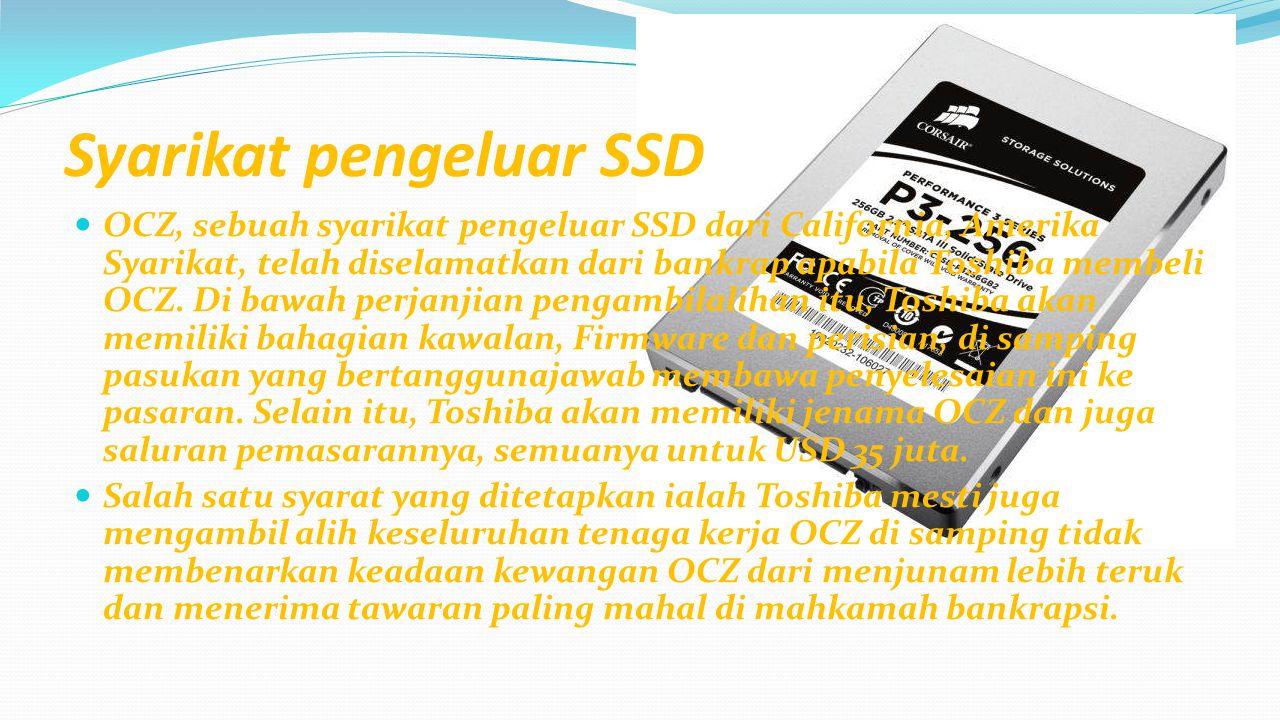 Syarikat pengeluar SSD OCZ, sebuah syarikat pengeluar SSD dari California, Amerika Syarikat, telah diselamatkan dari bankrap apabila Toshiba membeli OCZ.
