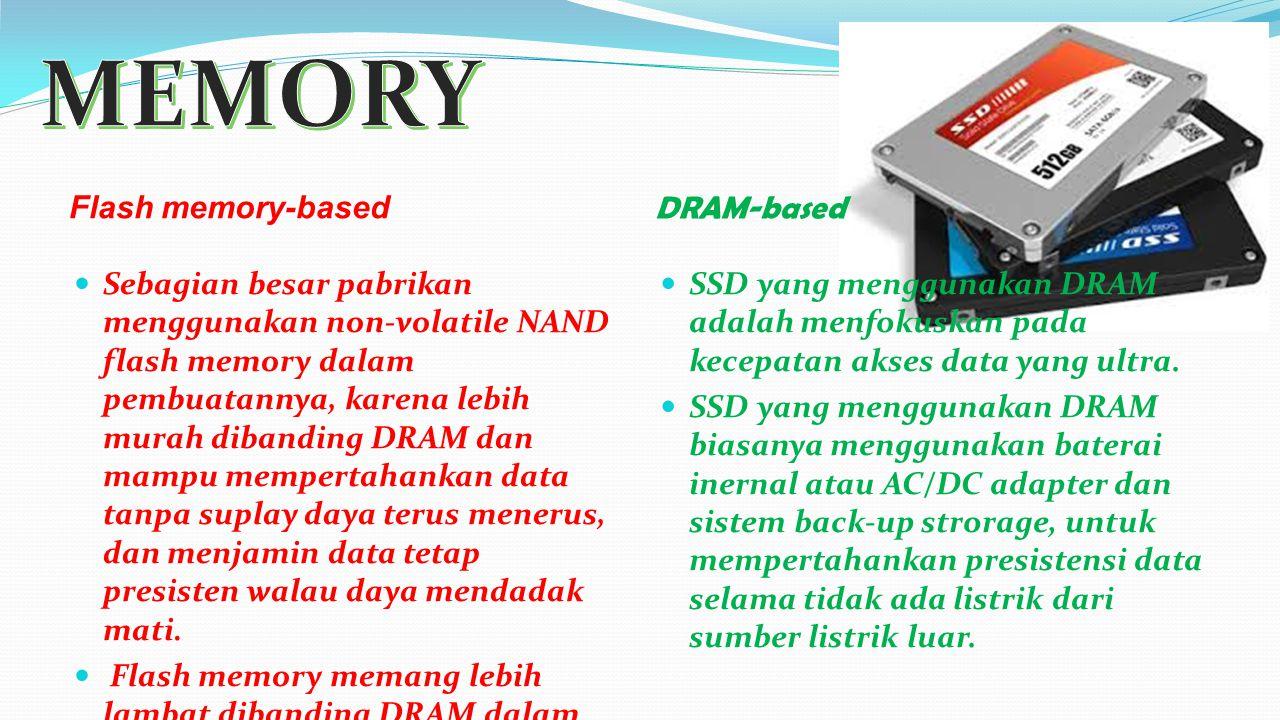 Flash memory-based DRAM-based Sebagian besar pabrikan menggunakan non-volatile NAND flash memory dalam pembuatannya, karena lebih murah dibanding DRAM dan mampu mempertahankan data tanpa suplay daya terus menerus, dan menjamin data tetap presisten walau daya mendadak mati.