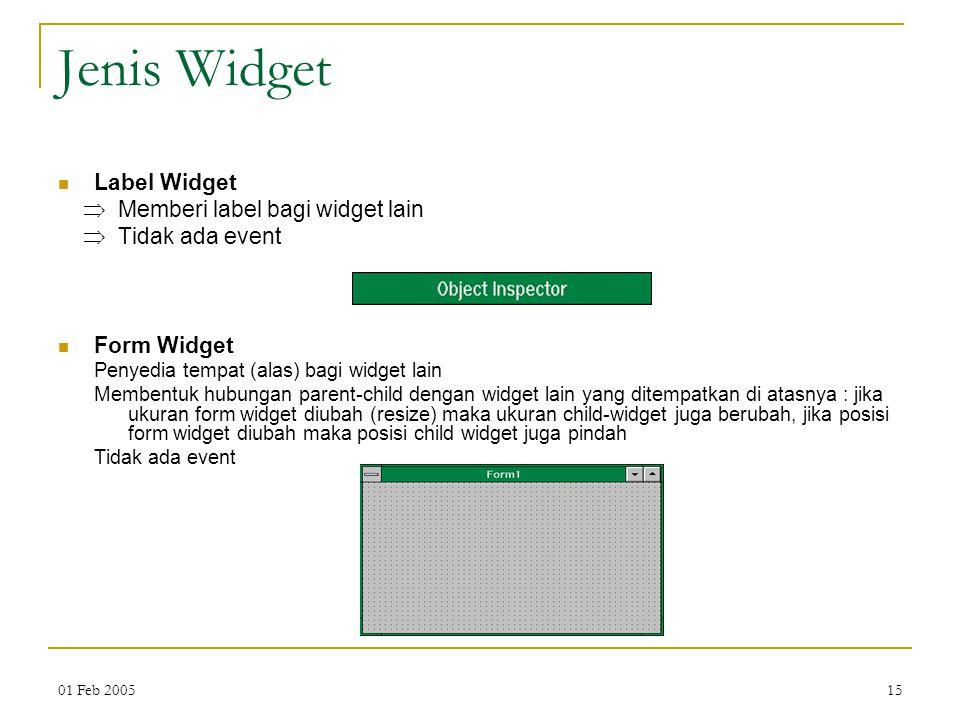 01 Feb 200515 Jenis Widget Label Widget  Memberi label bagi widget lain  Tidak ada event Form Widget Penyedia tempat (alas) bagi widget lain Membent