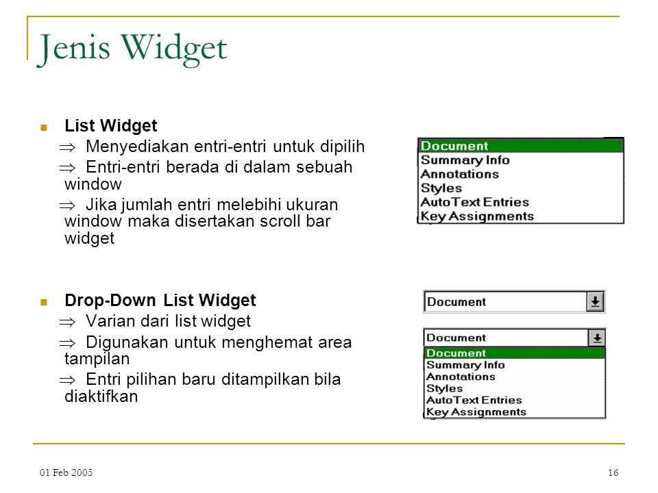 01 Feb 200516 Jenis Widget List Widget  Menyediakan entri-entri untuk dipilih  Entri-entri berada di dalam sebuah window  Jika jumlah entri melebih