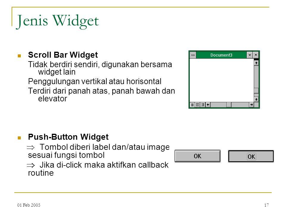 01 Feb 200517 Jenis Widget Scroll Bar Widget Tidak berdiri sendiri, digunakan bersama widget lain Penggulungan vertikal atau horisontal Terdiri dari p