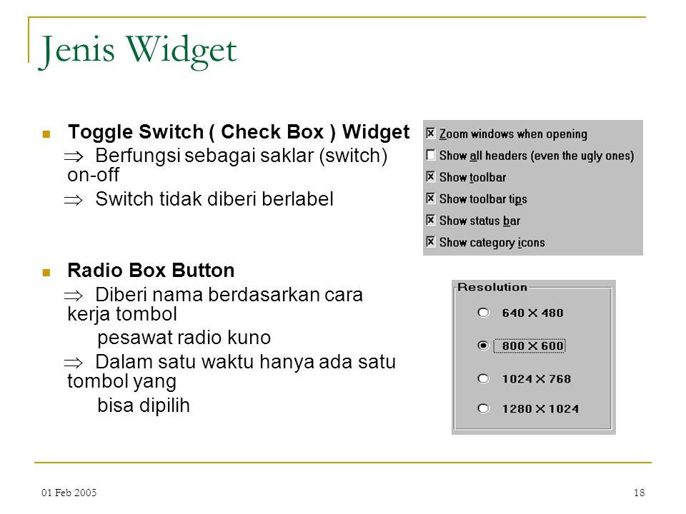 01 Feb 200518 Jenis Widget Toggle Switch ( Check Box ) Widget  Berfungsi sebagai saklar (switch) on-off  Switch tidak diberi berlabel Radio Box Butt