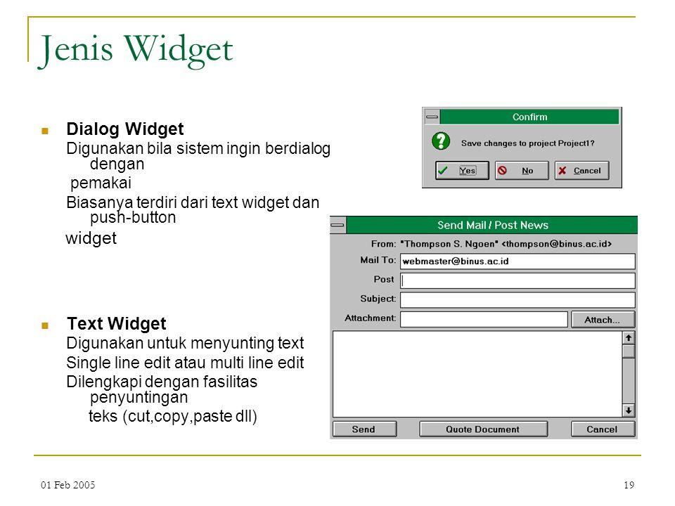 01 Feb 200519 Jenis Widget Dialog Widget Digunakan bila sistem ingin berdialog dengan pemakai Biasanya terdiri dari text widget dan push-button widget