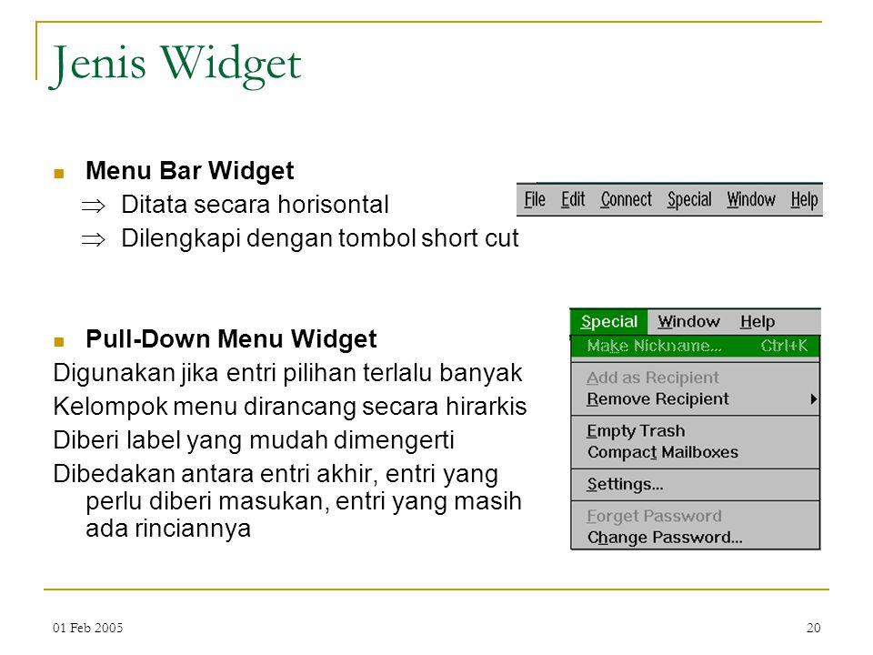 01 Feb 200520 Jenis Widget Menu Bar Widget  Ditata secara horisontal  Dilengkapi dengan tombol short cut Pull-Down Menu Widget Digunakan jika entri