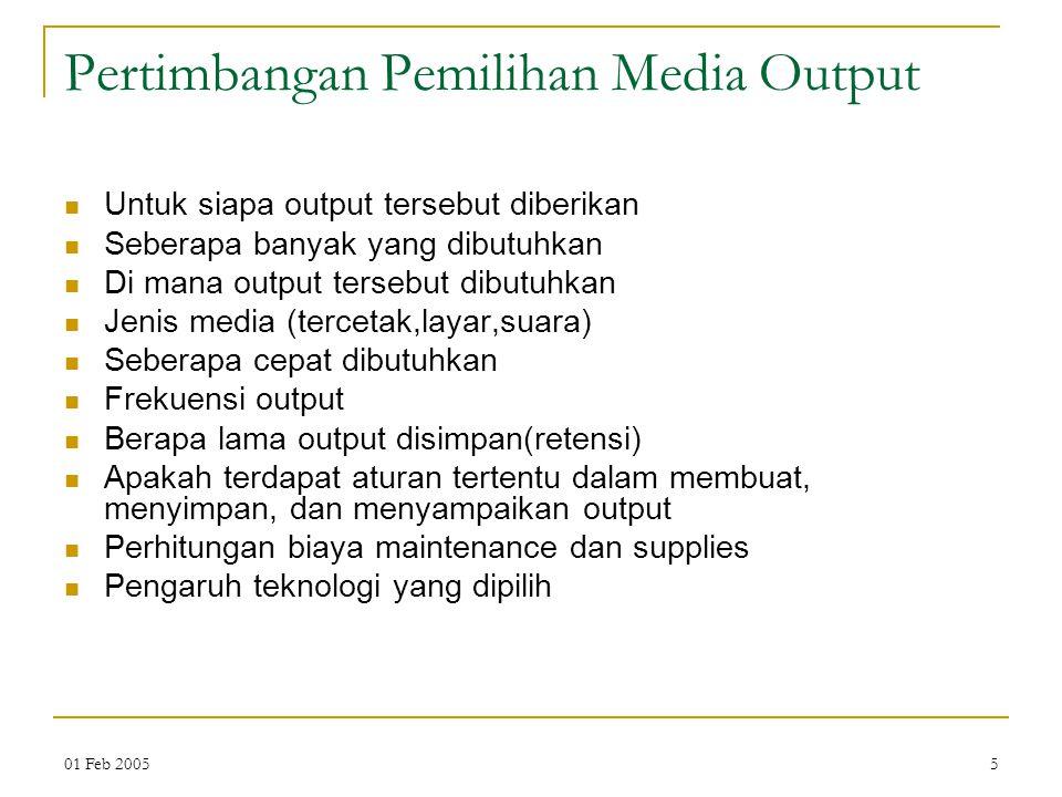 01 Feb 20055 Pertimbangan Pemilihan Media Output Untuk siapa output tersebut diberikan Seberapa banyak yang dibutuhkan Di mana output tersebut dibutuh