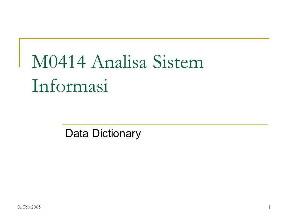 01 Feb 20051 M0414 Analisa Sistem Informasi Data Dictionary