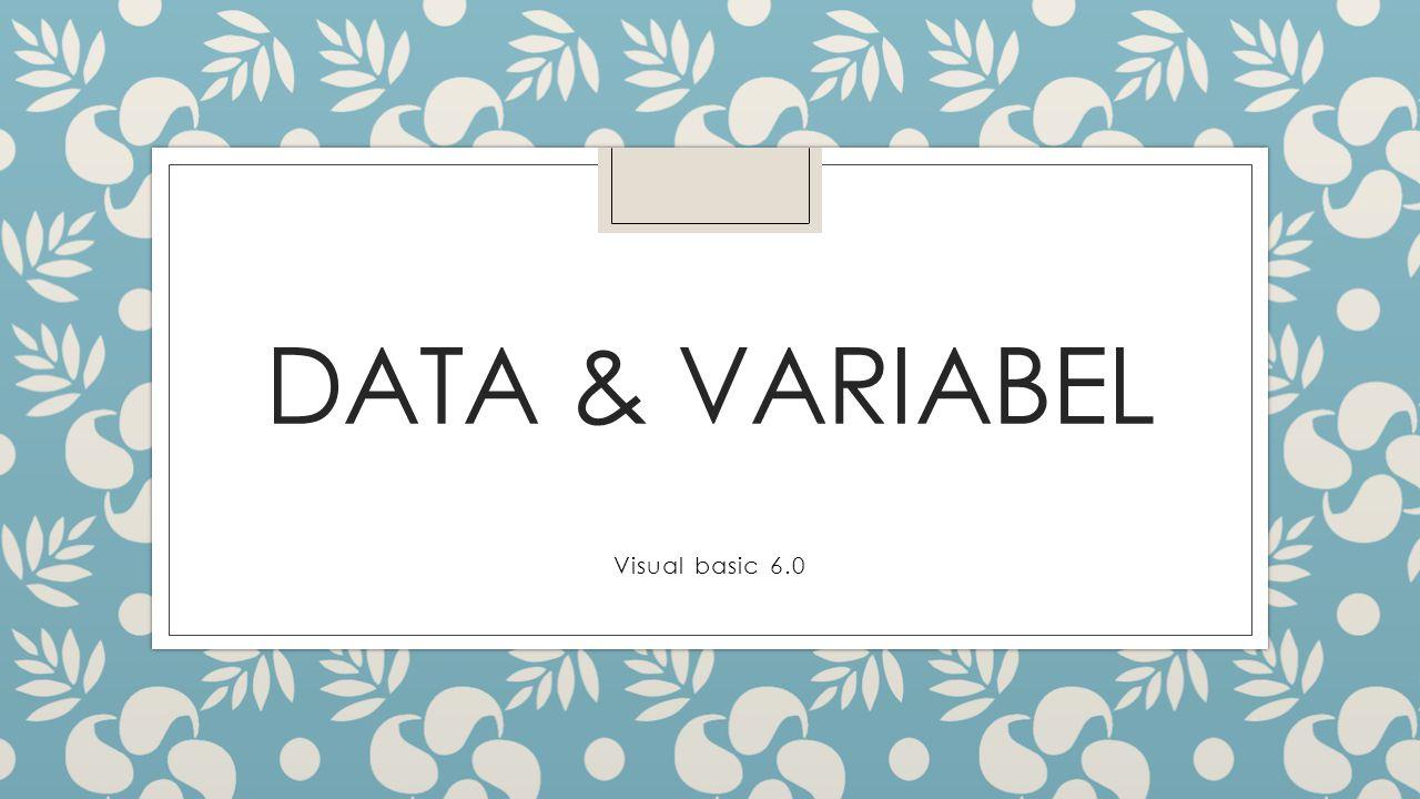 Data & Variabel ◦ Data adalah nilai mentah yang tidak memiliki arti jika berdiri sendiri ◦ Variabel adalah tempat untuk menyimpan nilai-nilai atau data secara sementara pada aplikasi, sifatnya tidak tetap atau nilainya bisa berubah-ubah.