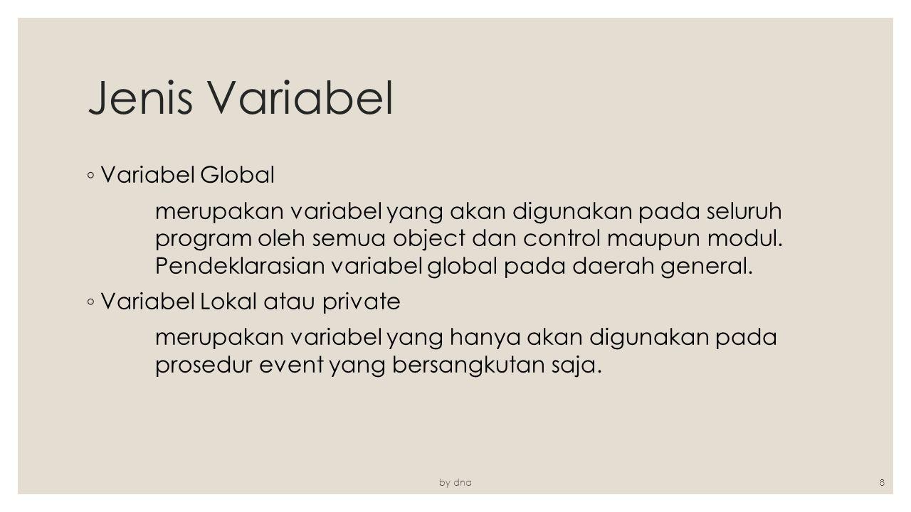 Jenis Variabel ◦ Variabel Global merupakan variabel yang akan digunakan pada seluruh program oleh semua object dan control maupun modul. Pendeklarasia