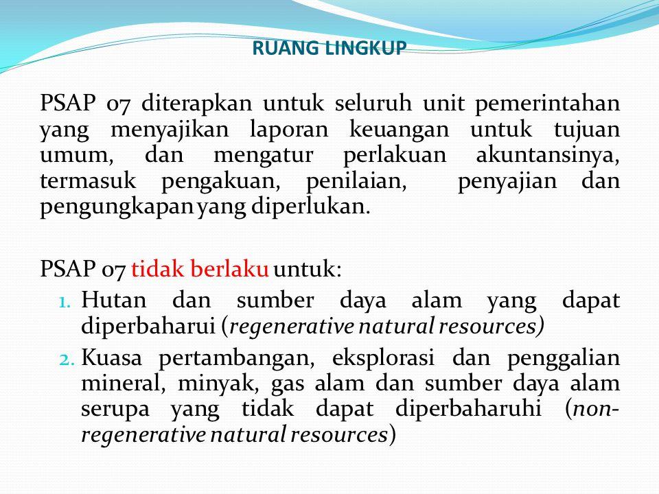 RUANG LINGKUP PSAP 07 diterapkan untuk seluruh unit pemerintahan yang menyajikan laporan keuangan untuk tujuan umum, dan mengatur perlakuan akuntansin
