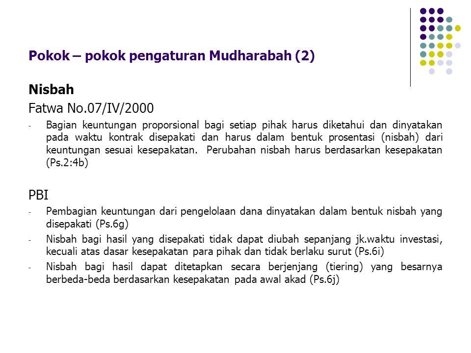 Pokok – pokok pengaturan Mudharabah (2) Nisbah Fatwa No.07/IV/2000 - Bagian keuntungan proporsional bagi setiap pihak harus diketahui dan dinyatakan p