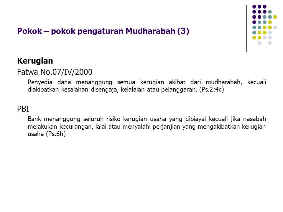 Pokok – pokok pengaturan Mudharabah (3) Kerugian Fatwa No.07/IV/2000 - Penyedia dana menanggung semua kerugian akibat dari mudharabah, kecuali diakiba