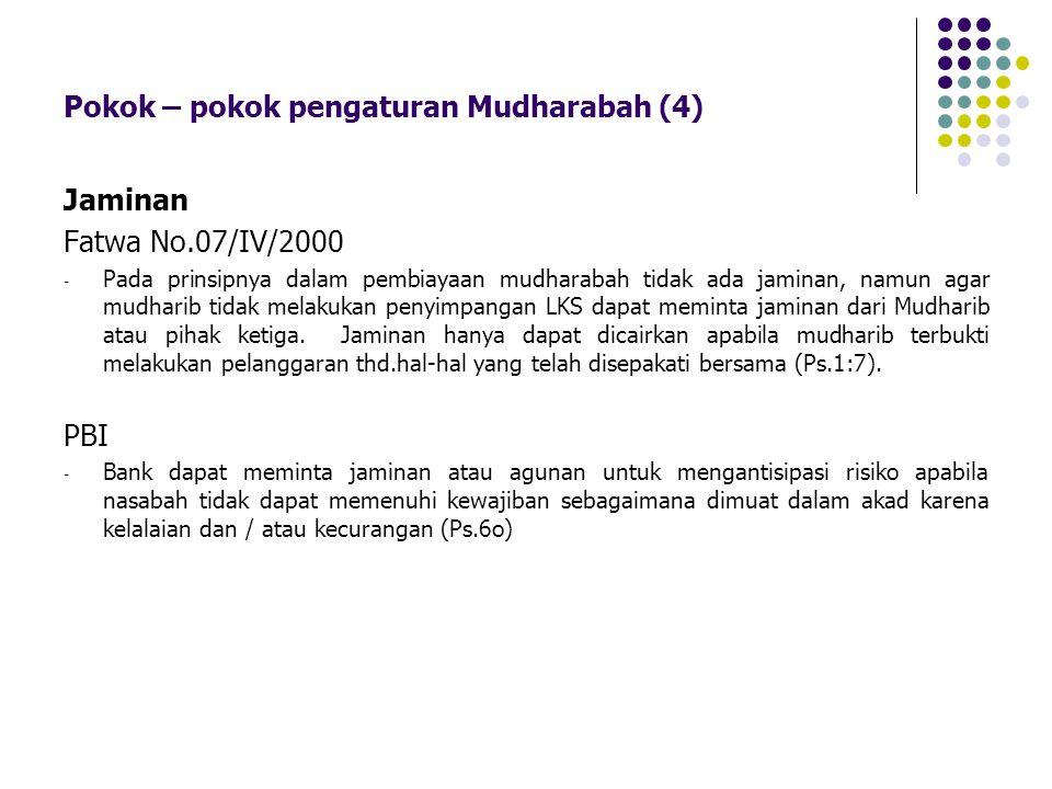 Pokok – pokok pengaturan Mudharabah (4) Jaminan Fatwa No.07/IV/2000 - Pada prinsipnya dalam pembiayaan mudharabah tidak ada jaminan, namun agar mudhar