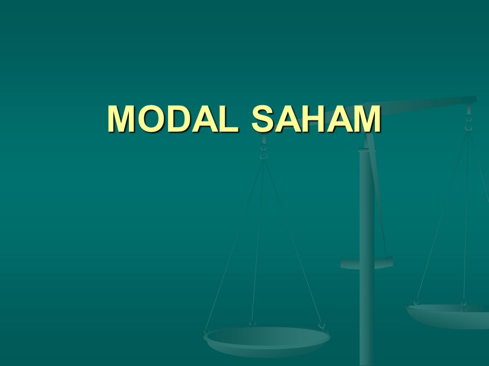Merupakan modal pemilik Perseroan Terbatas (PT)Modal pemegang saham Klasifikasi Saham: - Saham Biasa (Common Stock) - Saham Prioritas (Preferred Stock)