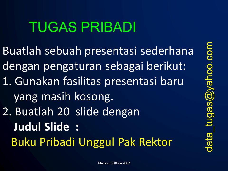 Buatlah sebuah presentasi sederhana dengan pengaturan sebagai berikut: 1.