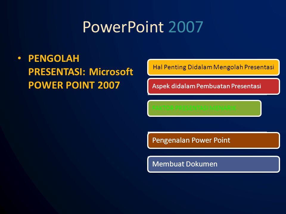 PowerPoint 2007 Hal Penting Didalam Mengolah PresentasiAspek didalam Pembuatan Presentasi FAKTOR PRESENTASI MENARIK Pengenalan Power PointMembuat Dokumen PENGOLAH PRESENTASI: Microsoft POWER POINT 2007
