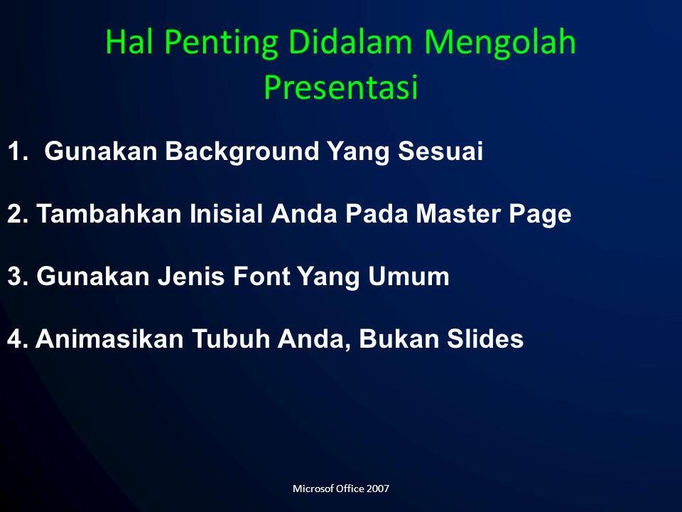Hal Penting Didalam Mengolah Presentasi 1. Gunakan Background Yang Sesuai 2. Tambahkan Inisial Anda Pada Master Page 3. Gunakan Jenis Font Yang Umum 4