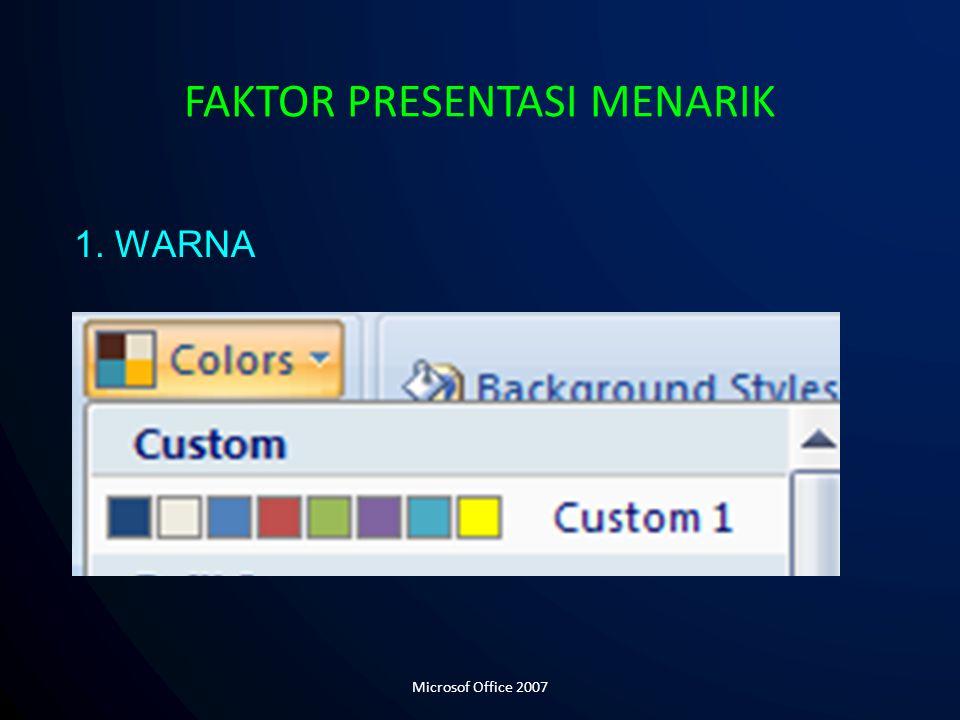 FAKTOR PRESENTASI MENARIK 1. WARNA Microsof Office 2007