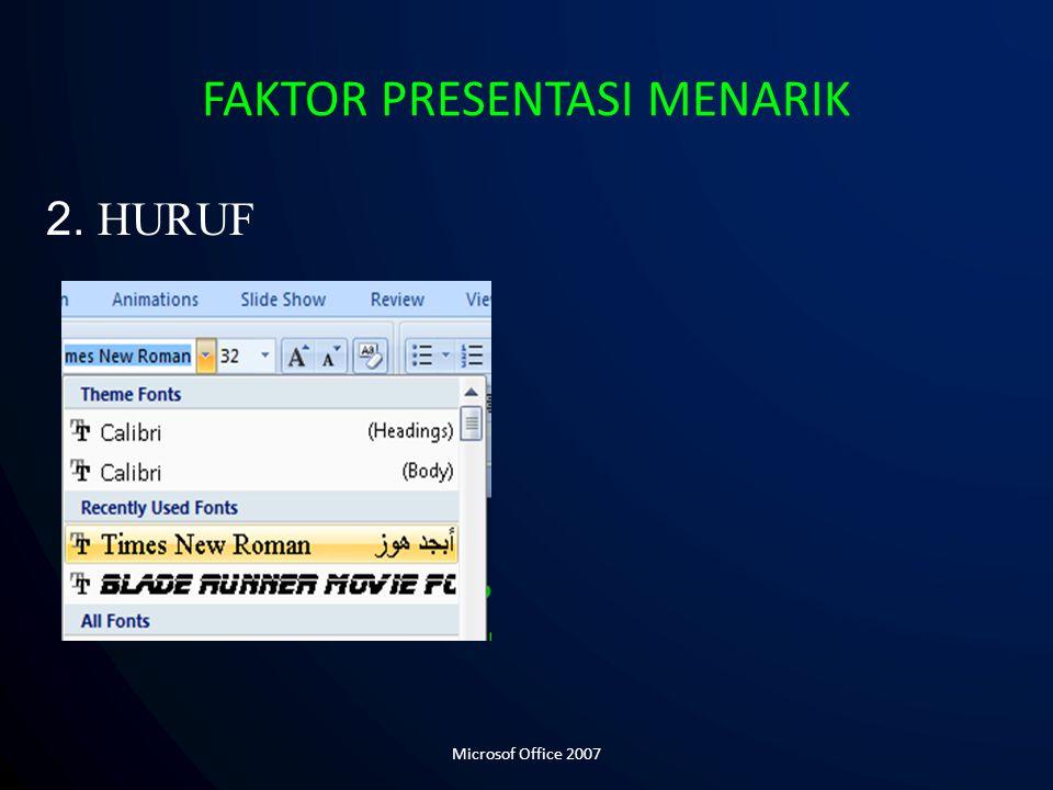 2. HURUF FAKTOR PRESENTASI MENARIK Microsof Office 2007