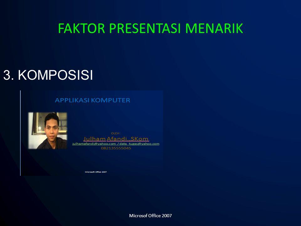 3. KOMPOSISI FAKTOR PRESENTASI MENARIK Microsof Office 2007
