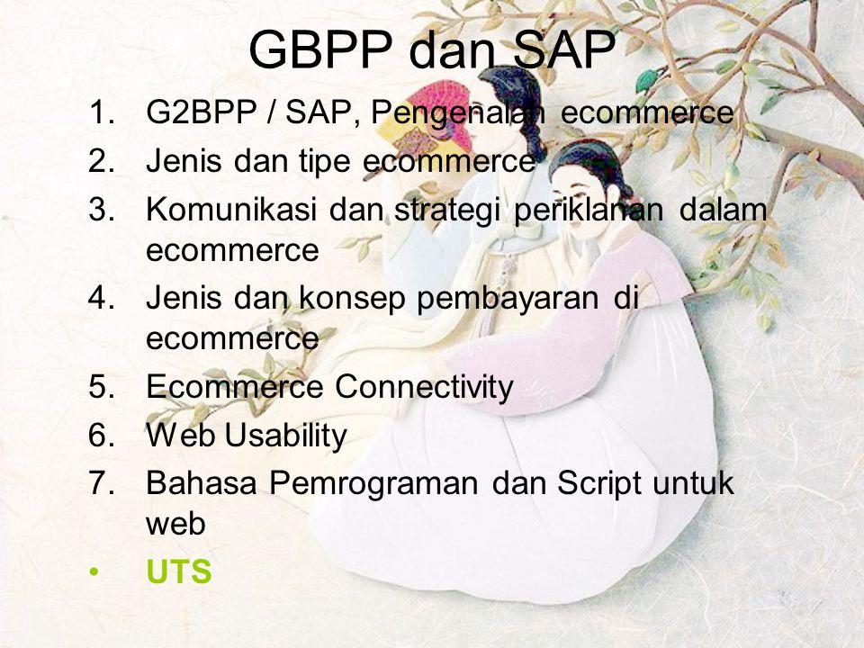 GBPP dan SAP 1.G2BPP / SAP, Pengenalan ecommerce 2.Jenis dan tipe ecommerce 3.Komunikasi dan strategi periklanan dalam ecommerce 4.Jenis dan konsep pe