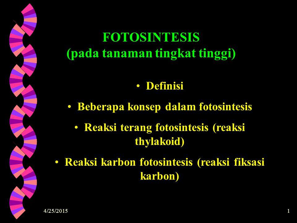 4/25/20151 Definisi Beberapa konsep dalam fotosintesis Reaksi terang fotosintesis (reaksi thylakoid) Reaksi karbon fotosintesis (reaksi fiksasi karbon