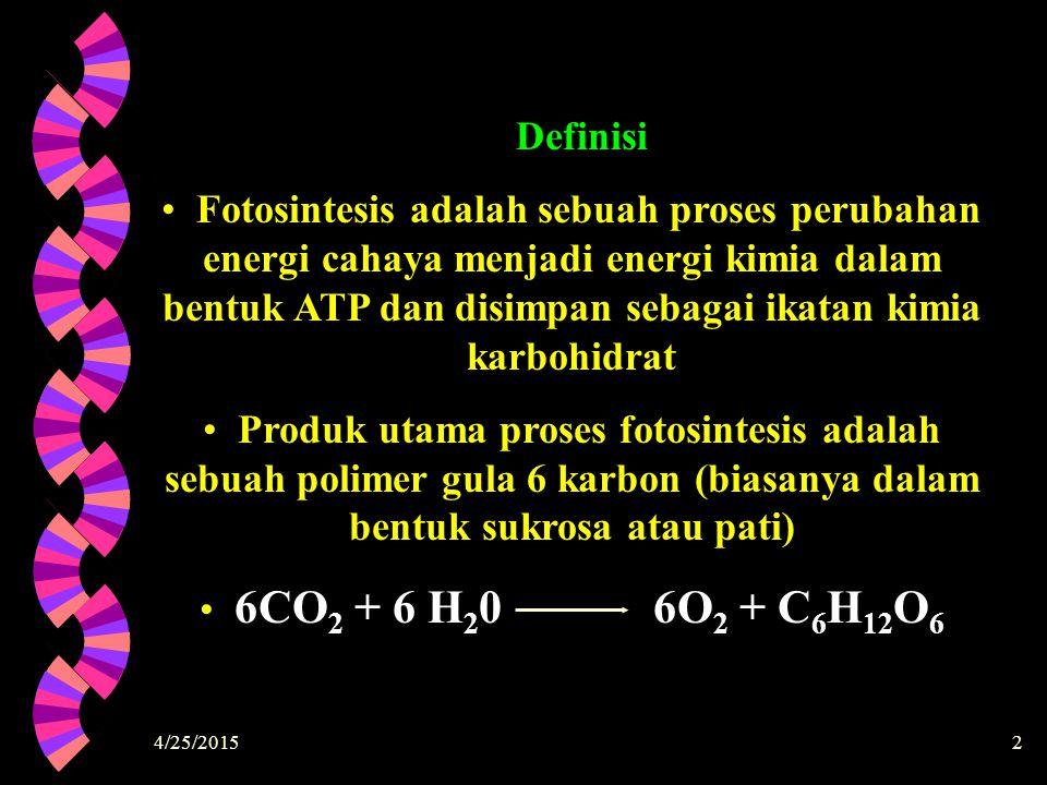 4/25/20152 Definisi Fotosintesis adalah sebuah proses perubahan energi cahaya menjadi energi kimia dalam bentuk ATP dan disimpan sebagai ikatan kimia