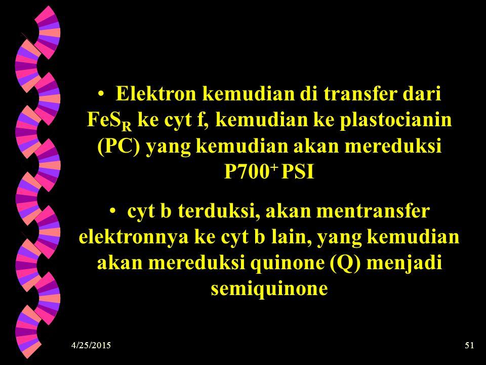 4/25/201551 Elektron kemudian di transfer dari FeS R ke cyt f, kemudian ke plastocianin (PC) yang kemudian akan mereduksi P700 + PSI cyt b terduksi, a