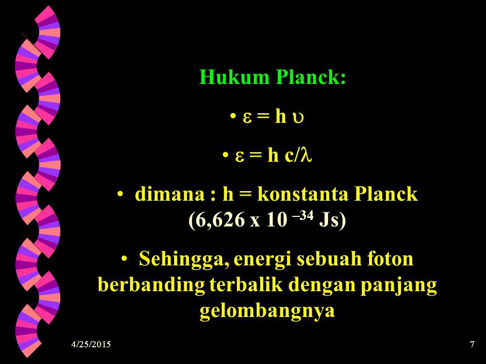7 Hukum Planck:  = h   = h c/ dimana : h = konstanta Planck (6,626 x 10 –34 Js) Sehingga, energi sebuah foton berbanding terbalik dengan panjang ge
