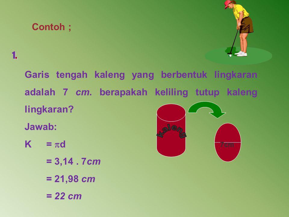 Garis tengah kaleng yang berbentuk lingkaran adalah 7 cm.