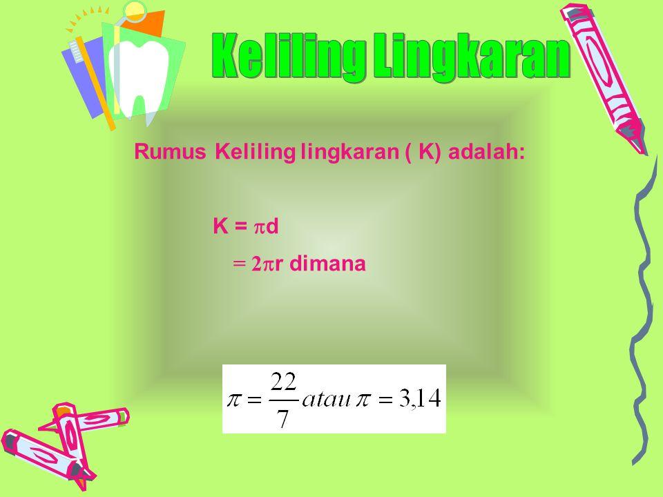Rumus Keliling lingkaran ( K) adalah: K =  d = 2  r dimana