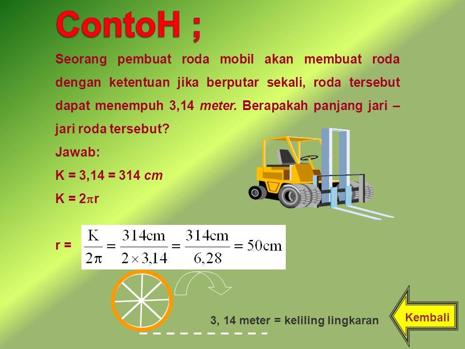 Seorang pembuat roda mobil akan membuat roda dengan ketentuan jika berputar sekali, roda tersebut dapat menempuh 3,14 meter.