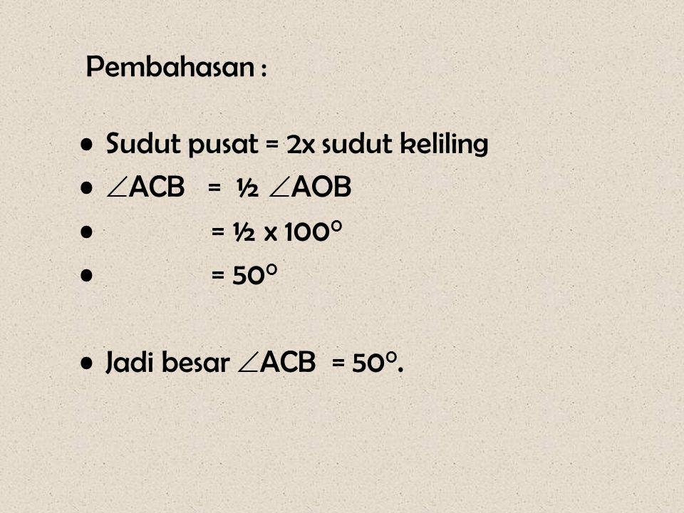 Soal – 7 Pada gambar disamping diketahui besar  AOB = 100 0. Hitunglah besar  ACB O A B C