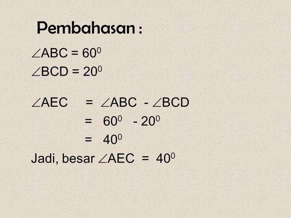 Soal-13 Pada gambar disamping, besar  ABC = 60 0 dan  BCD = 20 0. Hitunglah besar  AEC AB C D E O