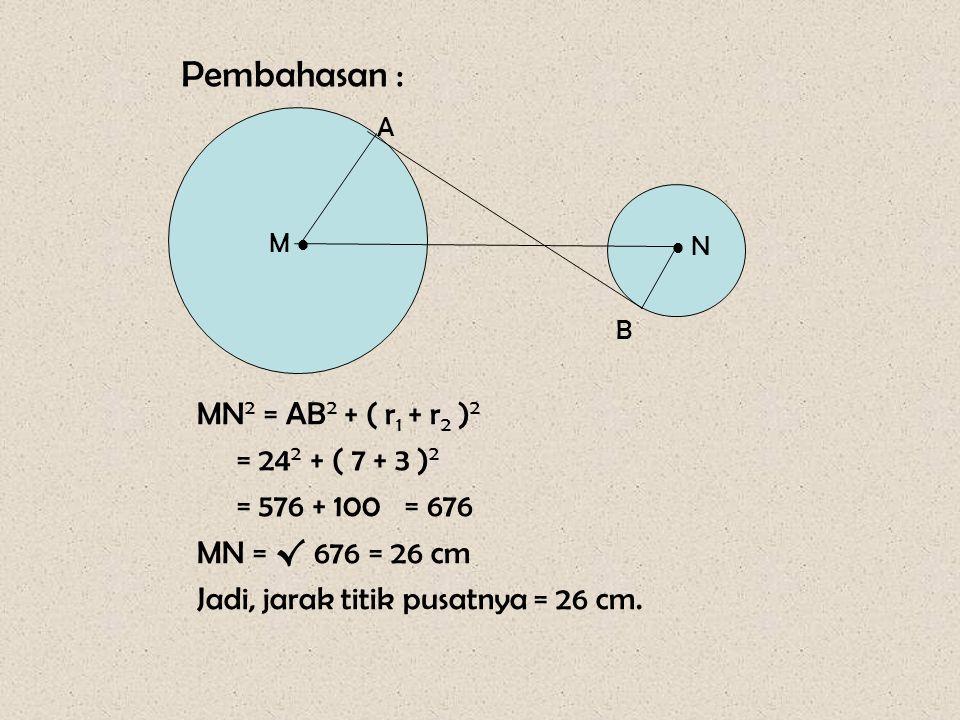 Soal 16 M   N A B Jika : AM = 7 cm, BN = 3 cm dan AB = 24 cm Tentukan jarak kedua pusatnya (MN).