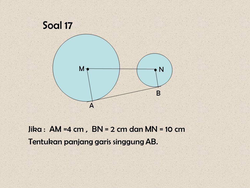 MN 2 = AB 2 + ( r 1 + r 2 ) 2 = 24 2 + ( 7 + 3 ) 2 = 576 + 100 = 676 MN = √ 676 = 26 cm Jadi, jarak titik pusatnya = 26 cm. Pembahasan : M   N A B