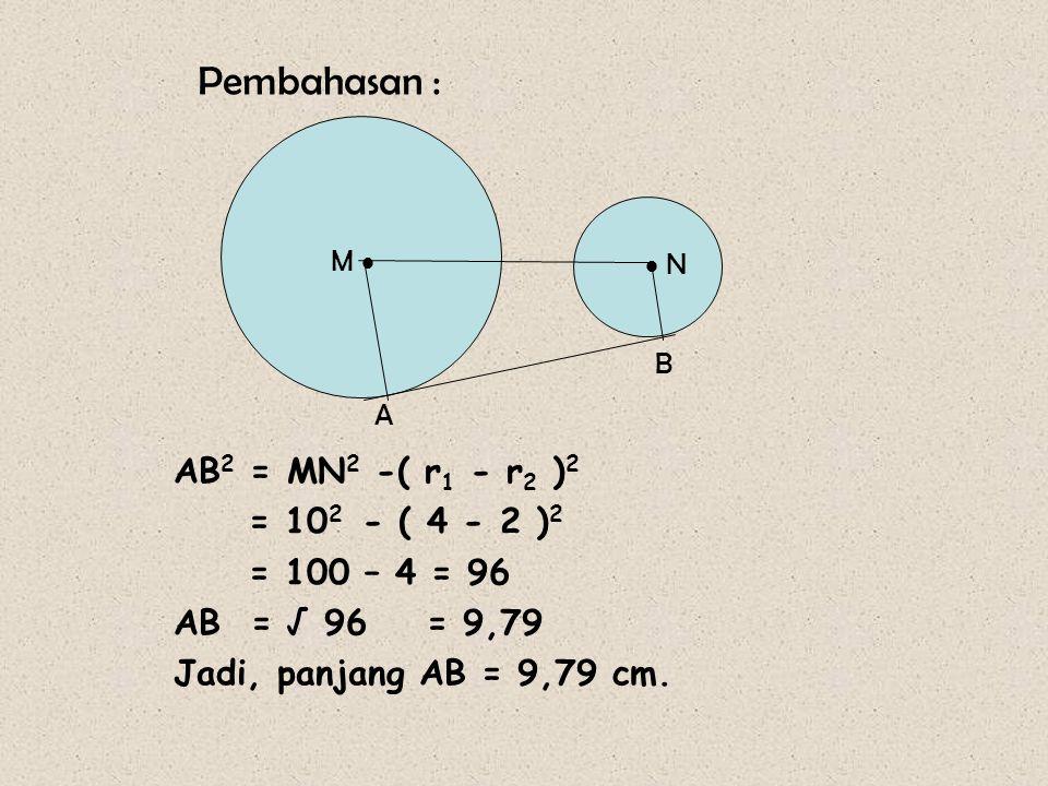 Soal 17 M   N A B Jika : AM =4 cm, BN = 2 cm dan MN = 10 cm Tentukan panjang garis singgung AB.