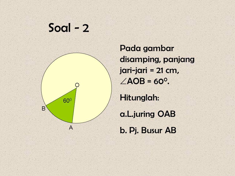 Pembahasan Diketahui :  AB = 30 cm,  AOB = 40 0, dan  COD = 60 0 Besar  AOB = Pjg. busur AB Besar  COD Pjg. busur CD 40 0 = 30 cm 60 0 X cm X = (