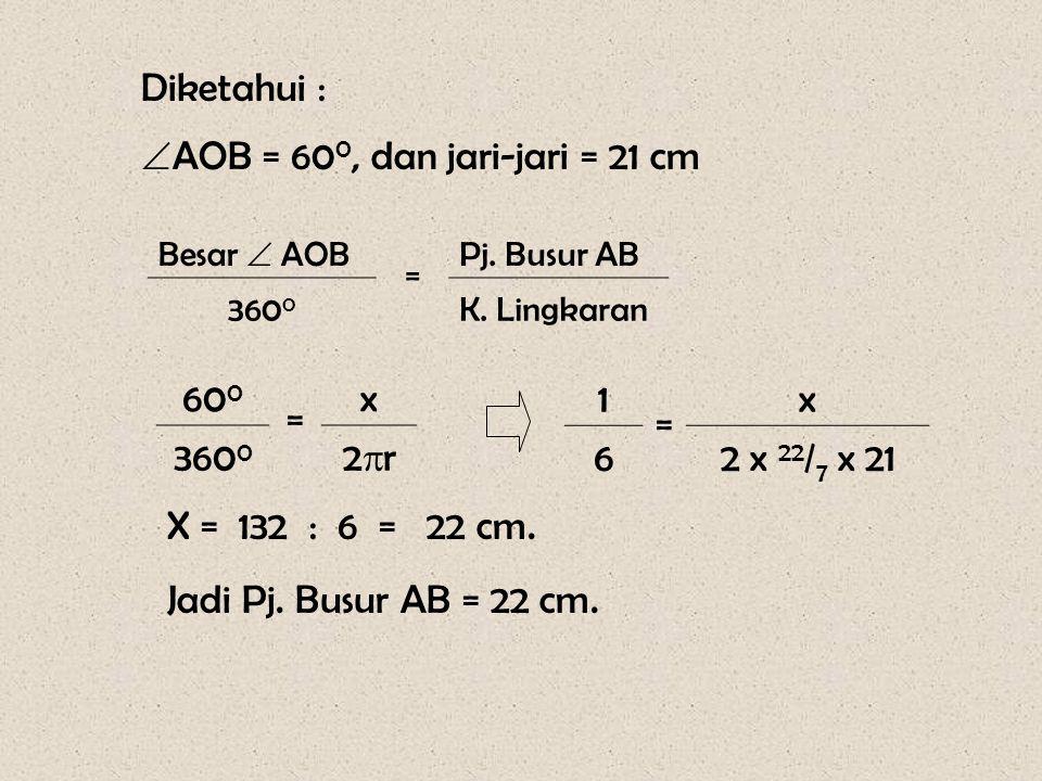 Diketahui :  AOB = 60 0, dan jari-jari = 21 cm Besar  AOB = L. Juring OAB 360 0 L. Lingkaran 60 0 = x 360 0 r2r2 X = ( 22 x 63 ) : 6 = 1231 cm 2.