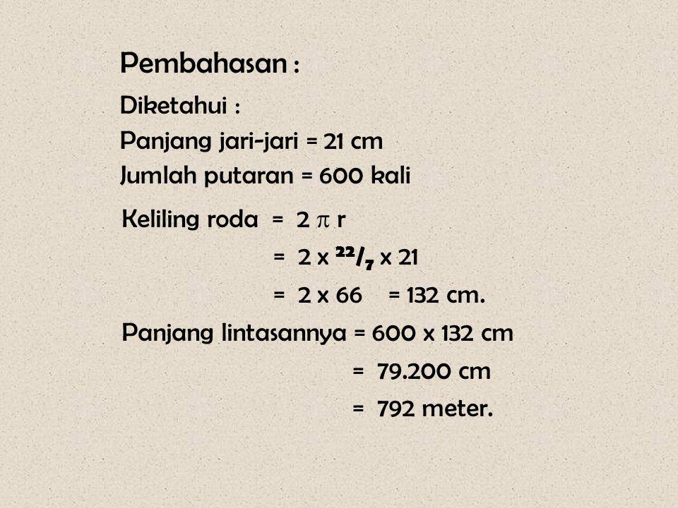 Soal - 3 Panjang jari-jari sebuah roda 21 cm. Berapakah panjang lintasannya jika roda itu berputar atau menggelinding sebanyak 600 kali.