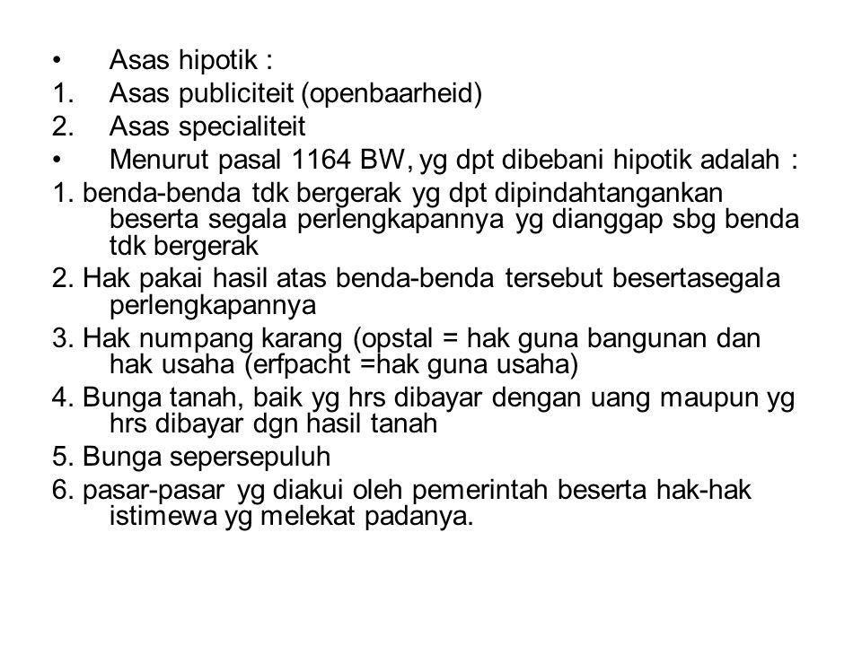 Asas hipotik : 1.Asas publiciteit (openbaarheid) 2.Asas specialiteit Menurut pasal 1164 BW, yg dpt dibebani hipotik adalah : 1. benda-benda tdk berger