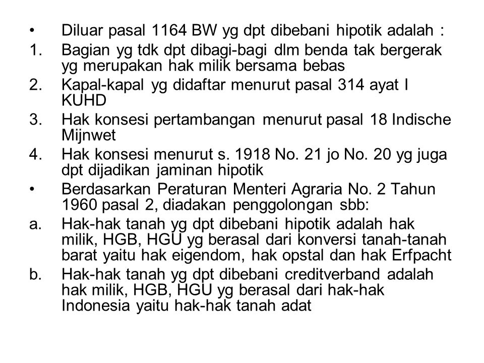 Diluar pasal 1164 BW yg dpt dibebani hipotik adalah : 1.Bagian yg tdk dpt dibagi-bagi dlm benda tak bergerak yg merupakan hak milik bersama bebas 2.Ka