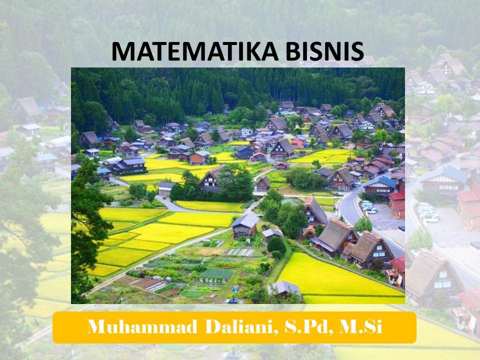 MATEMATIKA BISNIS Muhammad Daliani, S.Pd, M.Si