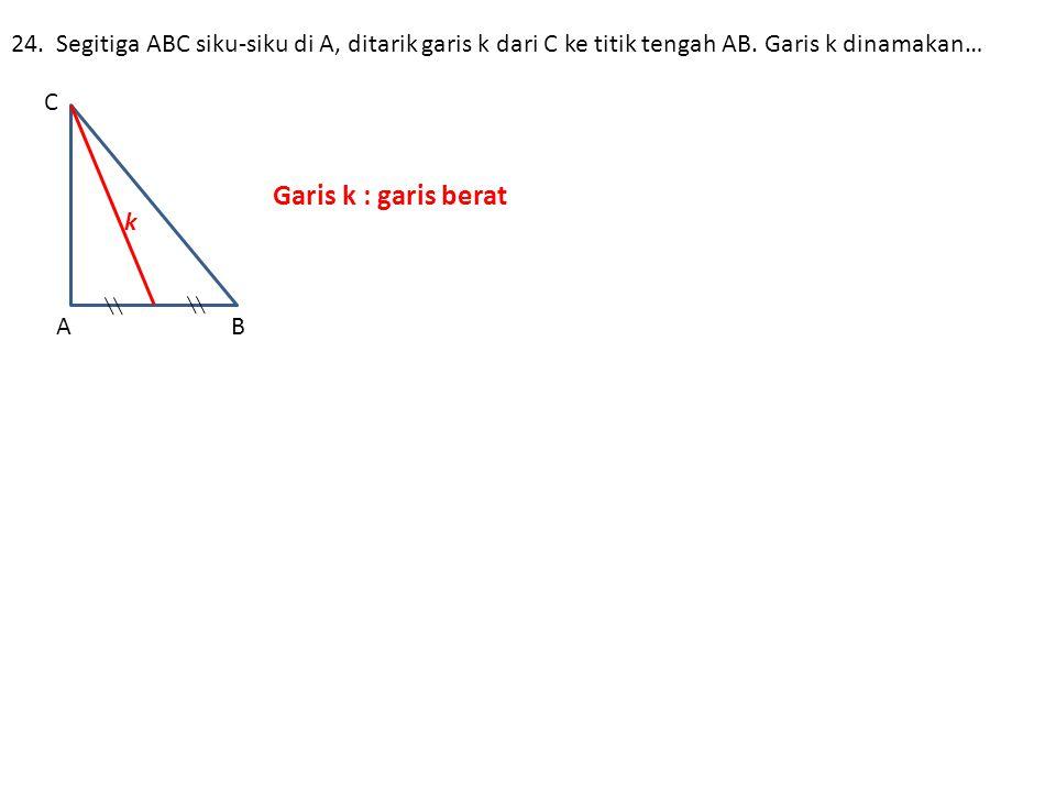 24.Segitiga ABC siku-siku di A, ditarik garis k dari C ke titik tengah AB.