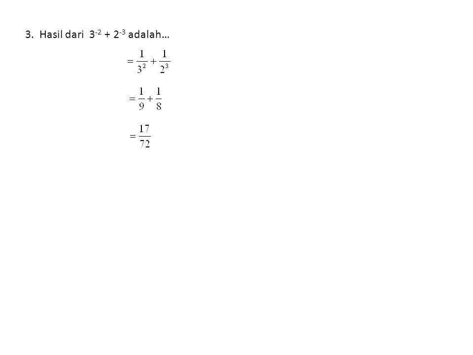 3. Hasil dari 3 -2 + 2 -3 adalah…