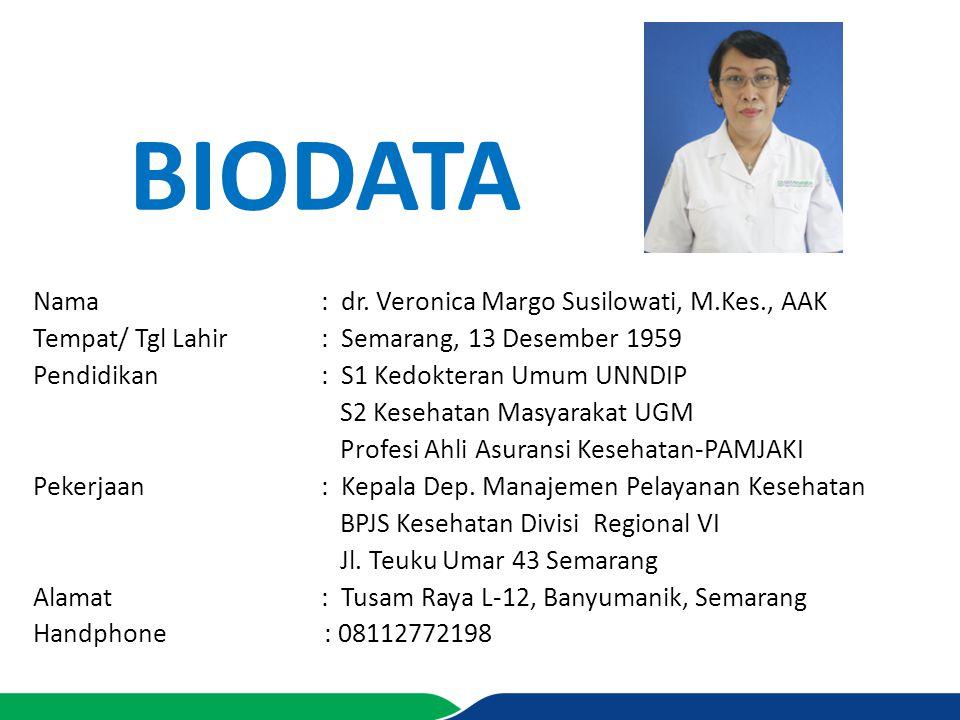 BIODATA Nama: dr. Veronica Margo Susilowati, M.Kes., AAK Tempat/ Tgl Lahir : Semarang, 13 Desember 1959 Pendidikan: S1 Kedokteran Umum UNNDIP S2 Keseh